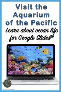 takes you to a google slide activity and virtual visit to the aquarium of the pacific